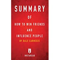 Summary of How to Win Friends and Influence People: By Dale Carnegie Includes Analysis