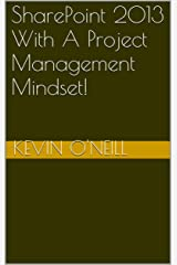 SharePoint 2013 With A Project Management Mindset! Kindle Edition