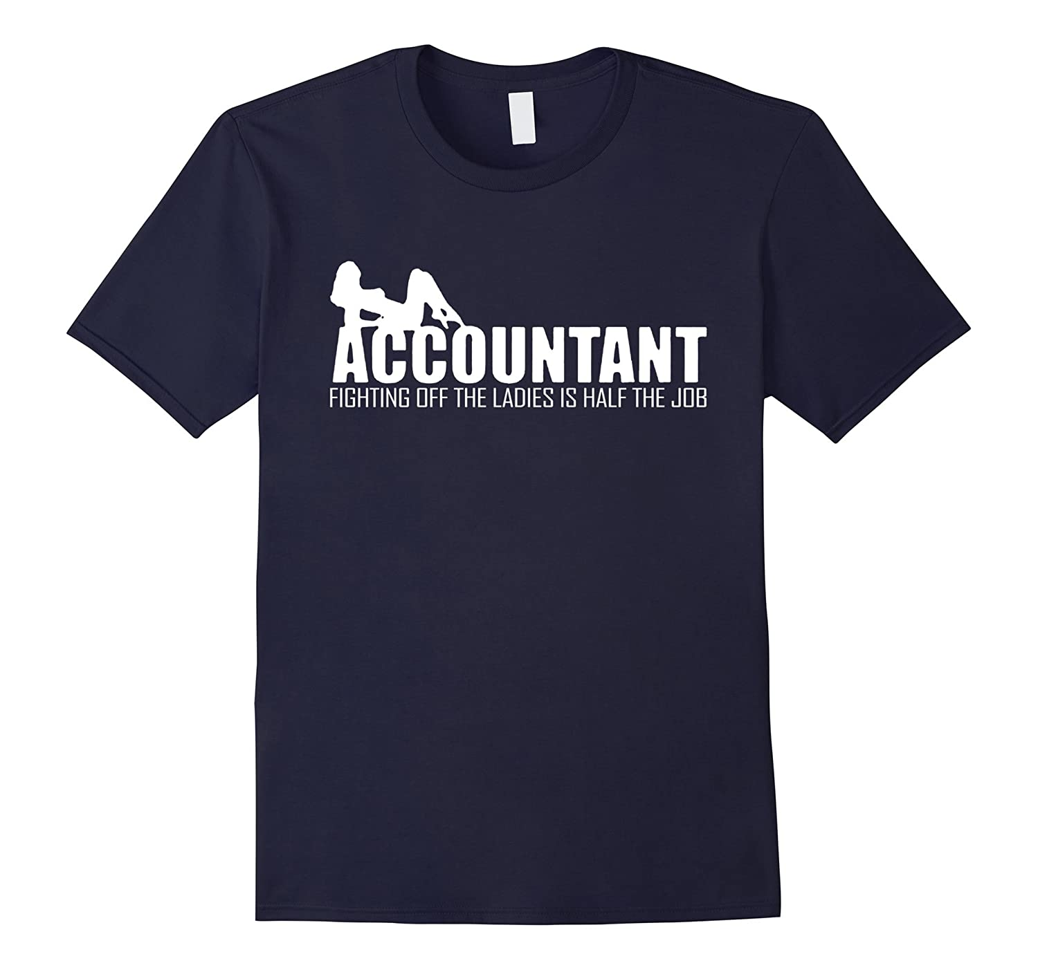 ACCOUNTANT- Fighting off the ladies is half the job T-Shirt-BN