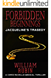 Forbidden Beginnings: Jacqueline's Tragedy: A Chris Ravello Medical Thriller