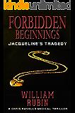 Forbidden Beginnings: Jacqueline's Tragedy: A Chris Ravello Medical Thriller
