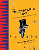 The Trickster's Hat: A Mischievous Apprenticeship in Creativity