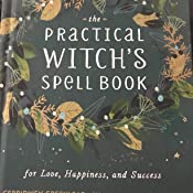 The Practical Witch's Spell Book: For Love, Happiness, and