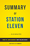 Summary of Station Eleven: by Emily St. John Mandel | Includes Analysis
