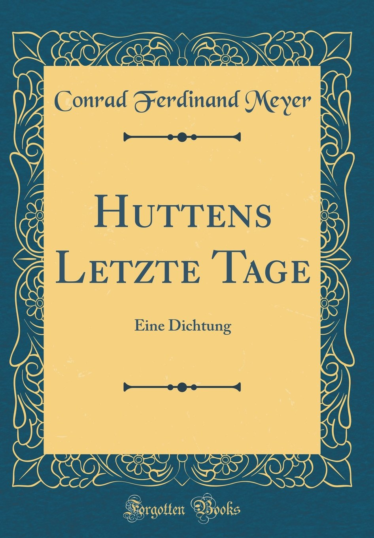 Huttens Letzte Tage: Eine Dichtung (Classic Reprint)
