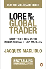 Lore of the Global Trader: Strategies to Master International Stock Markets (THE MILLIONAIRE SERIES Book 5) Kindle Edition