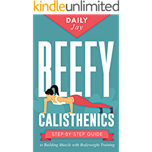 Beefy Calisthenics: Step-by-Step Guide to Building Muscle with Bodyweight Training (Mindful Body Fitness Book 3)