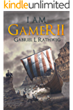 I AM GAMER II: Book 2 of an Epic Time Travelling LitRPG Adventure