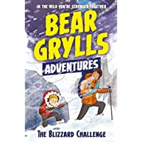 A Bear Grylls Adventure 1: The Blizzard Challenge: by bestselling author and Chief Scout Bear Grylls