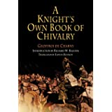 A Knight's Own Book of Chivalry: Geoffroi De Charny (The Middle Ages Series)