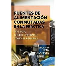 Fuentes de alimentación conmutadas en la práctica: Qué son, cómo funcionan, cómo se reparan (Spanish Edition) Mar 15, 2015