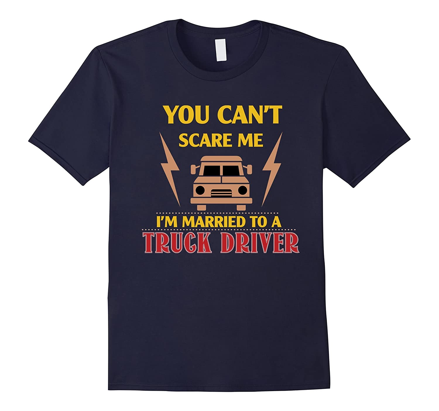 You Cant Scare Me Im Merried To A Trucker Driver T-Shirt