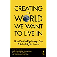Creating The World We Want To Live In: How Positive Psychology Can Build a Brighter Future