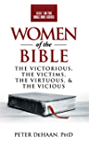 Women of the Bible: The Victorious, the Victims, the Virtuous, and the Vicious (Bible Bios Book 1)