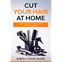 Cut your Hair at Home: Learn how to Fix your Hair with no Effort
