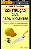 Construção civil para iniciantes: Conheça e aprenda de uma forma simples sobre a construção civil