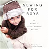 Sewing for Boys: 24 Sewing Projects to Create a Handmade Wardrobe for the Boy in Your Life