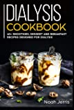 Dialysis Cookbook: 40+ Smoothies, Dessert and Breakfast Recipes designed for Dialysis
