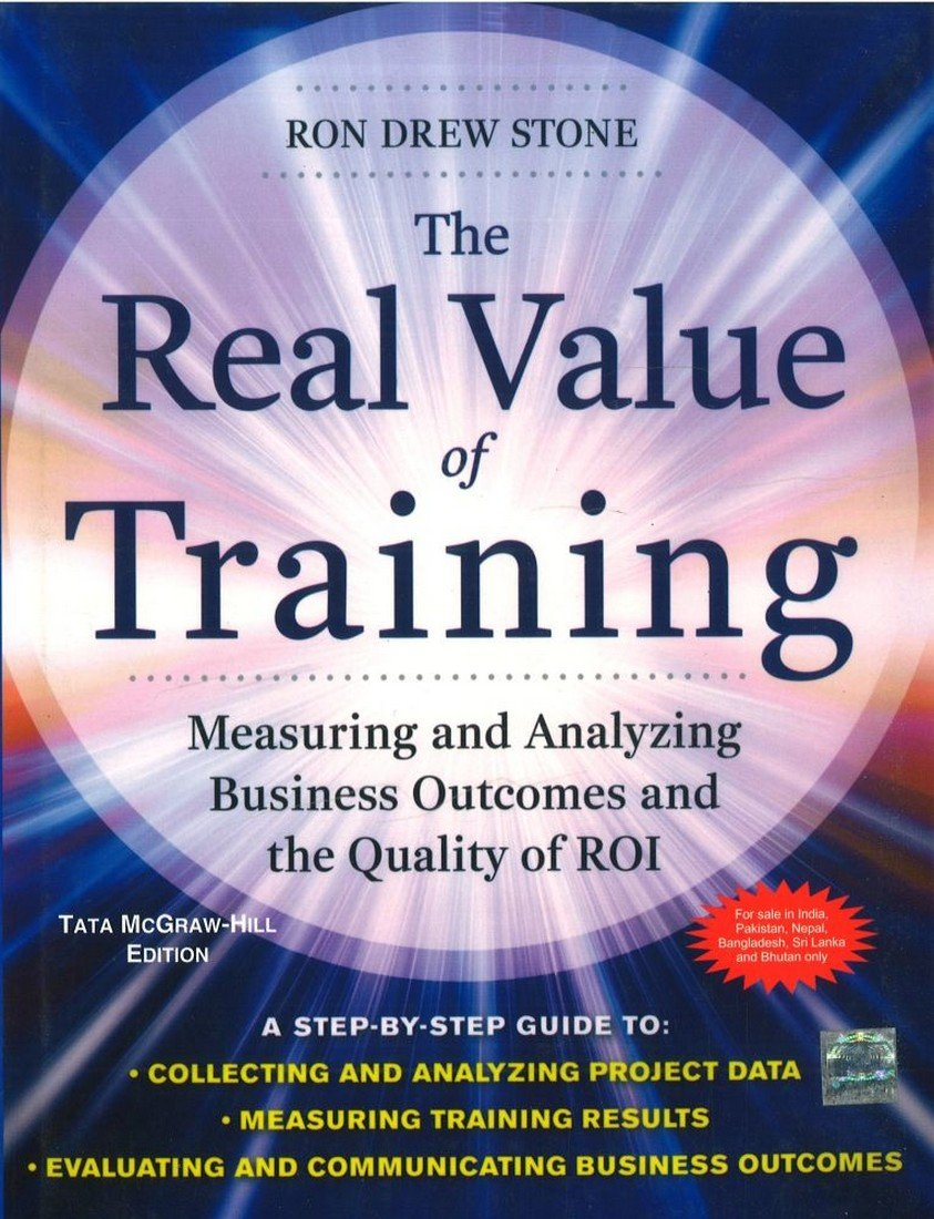 The Real Value of Training : Measuring and Analyzing Business Outcomes and the Quality of ROI pdf epub