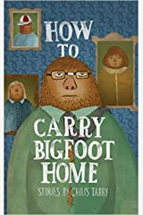 How To Carry Bigfoot Home: Stories Kindle Edition