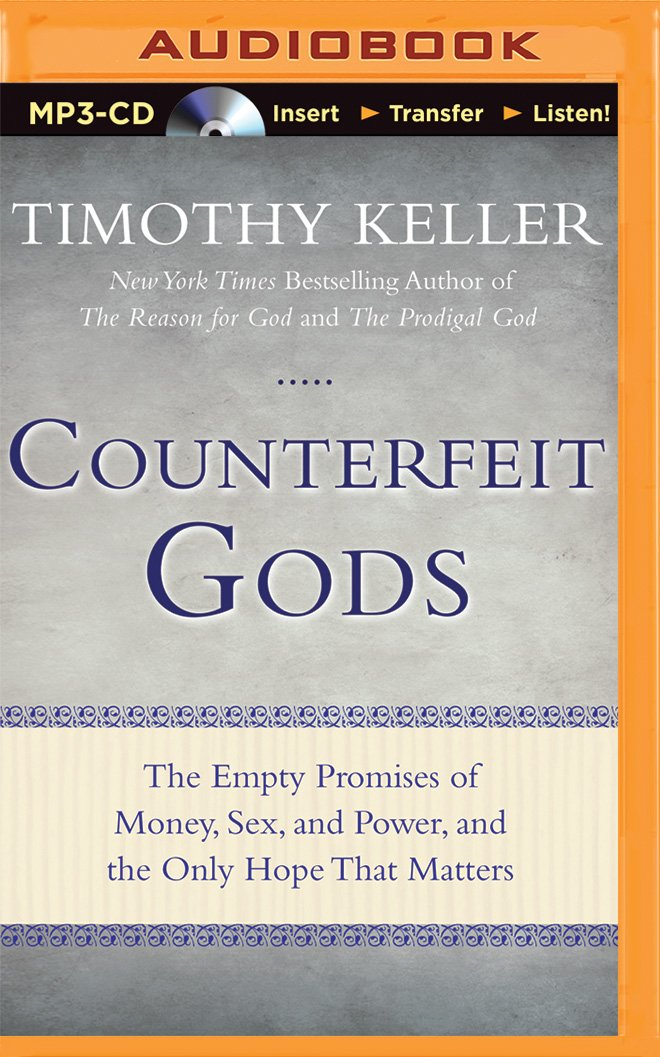 Counterfeit Gods: The Empty Promises of Money, Sex, and Power, and the Only Hope that Matters ebook