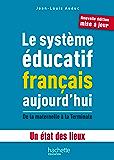 Le système éducatif français aujourd'hui - De la maternelle à la Terminale - Un état des lieux (Guide pratique)