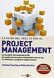 La guida del Sole 24 Ore al Project management. Lo standard internazionale di PM per gestire l'innovazione nei prodotti e nei servizi, le commesse, i progetti...