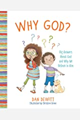 Why God?: Big Answers About God and Why We Believe in Him Kindle Edition