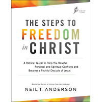 The Steps to Freedom in Christ: A Biblical Guide to Help You Resolve Personal and Spiritual Conflicts and Become a Fruitful Disciple of Jesus (English Edition)