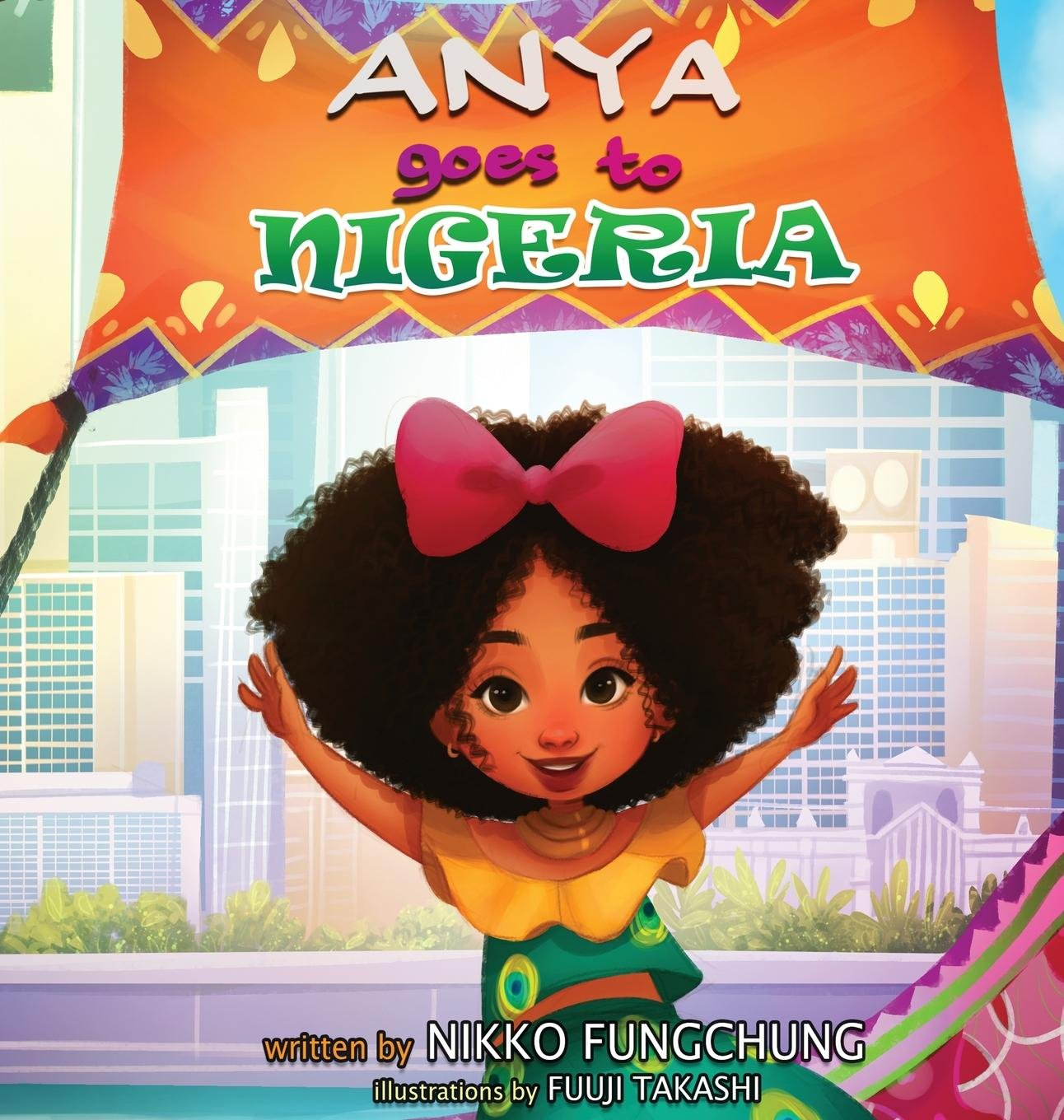 Anya Goes to Nigeria (Anya's World Adventures) by Nikko Fungchung