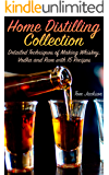 Home Distilling Collection: Detailed Techniques of Making Whiskey, Vodka and Rum with 15 Recipes: (DIY Bartending, Homemade Spirits)