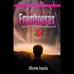 Frambuesas ao Amanhecer (Portuguese Edition)