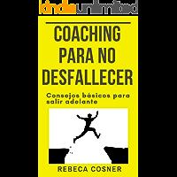 Coaching para no desfallecer: Consejos básicos para salir adelante