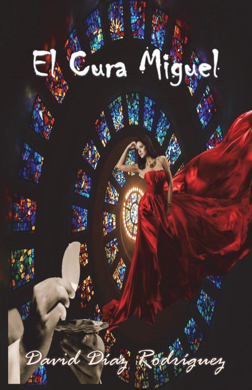 El Cura Miguel (Spanish Edition): David Díaz Rodríguez: 9781722092122: Amazon.com: Books