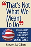 """""""That's Not What We Meant to Do"""": Reform and Its Unintended Consequences in Twentieth-Century America"""