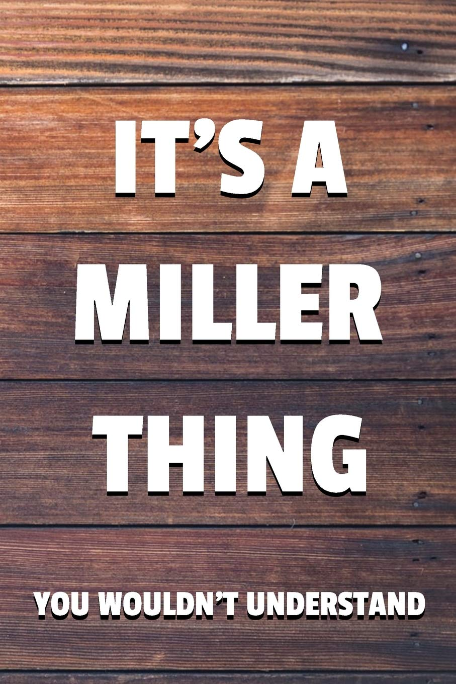 You Wouldnt Understand Its A Miller Thing