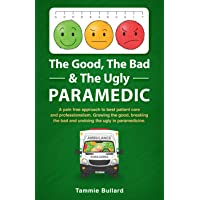 The Good, The Bad & The Ugly Paramedic: A book for growing the good, breaking the bad and undoing the ugly in…