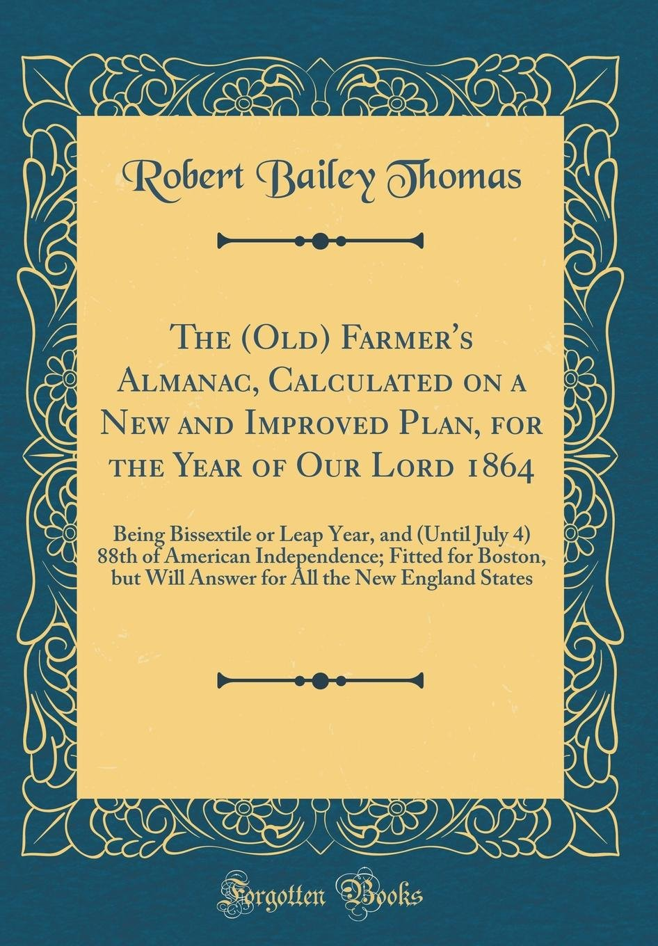Download The (Old) Farmer's Almanac, Calculated on a New and Improved Plan, for the Year of Our Lord 1864: Being Bissextile or Leap Year, and (Until July 4) ... Will Answer for All the New England States PDF