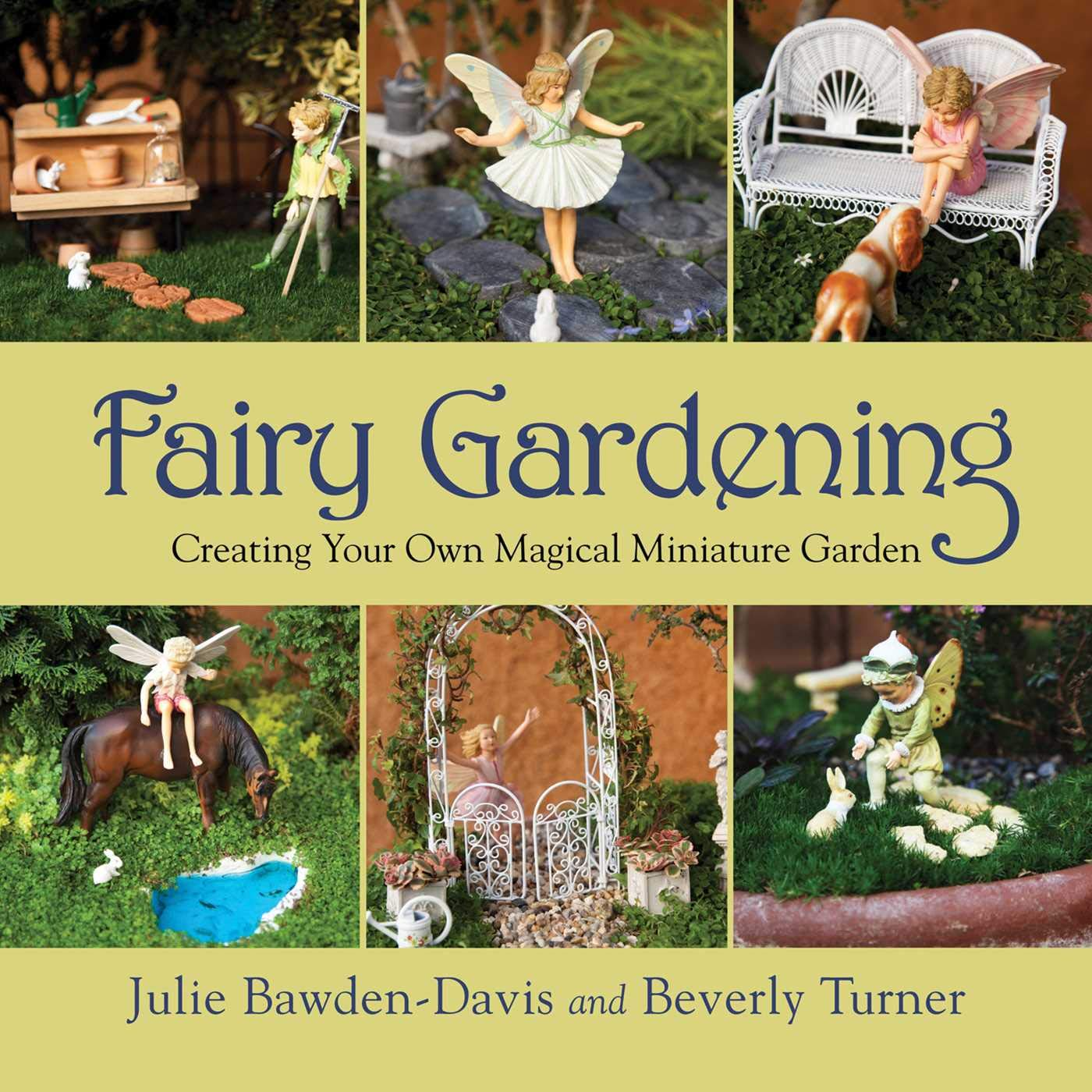 Fairy Gardening Creating Your Own Magical Miniature Garden ...