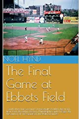 The Final Game at Ebbets Field: ....and other true accounts of baseball's Golden Age from New York, Brooklyn, Boston, Chicago and Philadelphia.  By the author of 'The Giants of The Polo Grounds.' Paperback