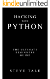 Hacking with Python: The Ultimate Beginners Guide