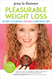 Pleasurable Weight Loss: The Secrets to Feeling Great, Losing Weight, and Loving Your Life Today