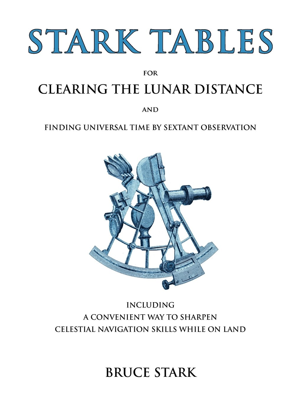 Stark Tables: For Clearing the Lunar Distance and Finding Universal Time by Sextant Observation Including a Convenient Way to Sharpe