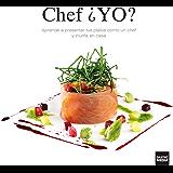 Chef ¿YO? Aprende a presentar tus platos como un chef y triunfa en casa