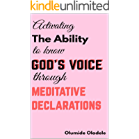 ACTIVATING THE ABILITY TO KNOW GOD'S VOICE THROUGH MEDITATIVE DECLARATIONS (English Edition)