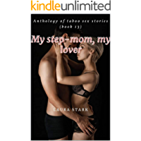 My step-mom, my lover: Anthology of taboo sex stories (book 13) (Collection of Explicit Taboo Erotic Adult Sex Stories)