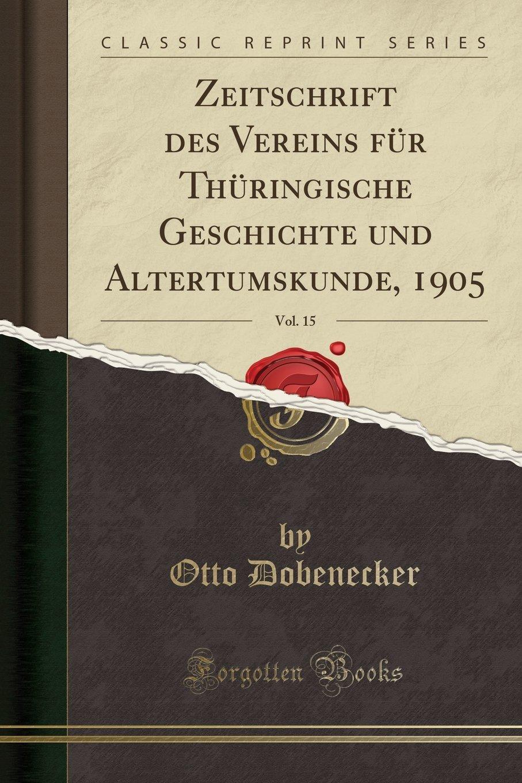 Read Online Zeitschrift Des Vereins Für Thüringische Geschichte Und Altertumskunde, 1905, Vol. 15 (Classic Reprint) (German Edition) pdf epub