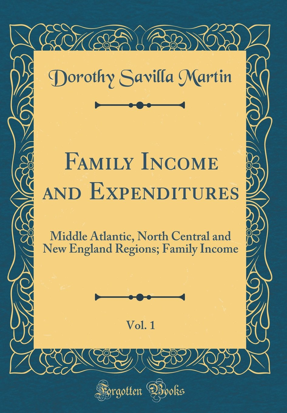 Family Income and Expenditures, Vol. 1: Middle Atlantic, North Central and New England Regions; Family Income (Classic Reprint) pdf epub