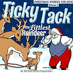 Ticky Tack The Littlest Reindeer - A Christmas Book for Children (Christmas Stories For Kids 1)