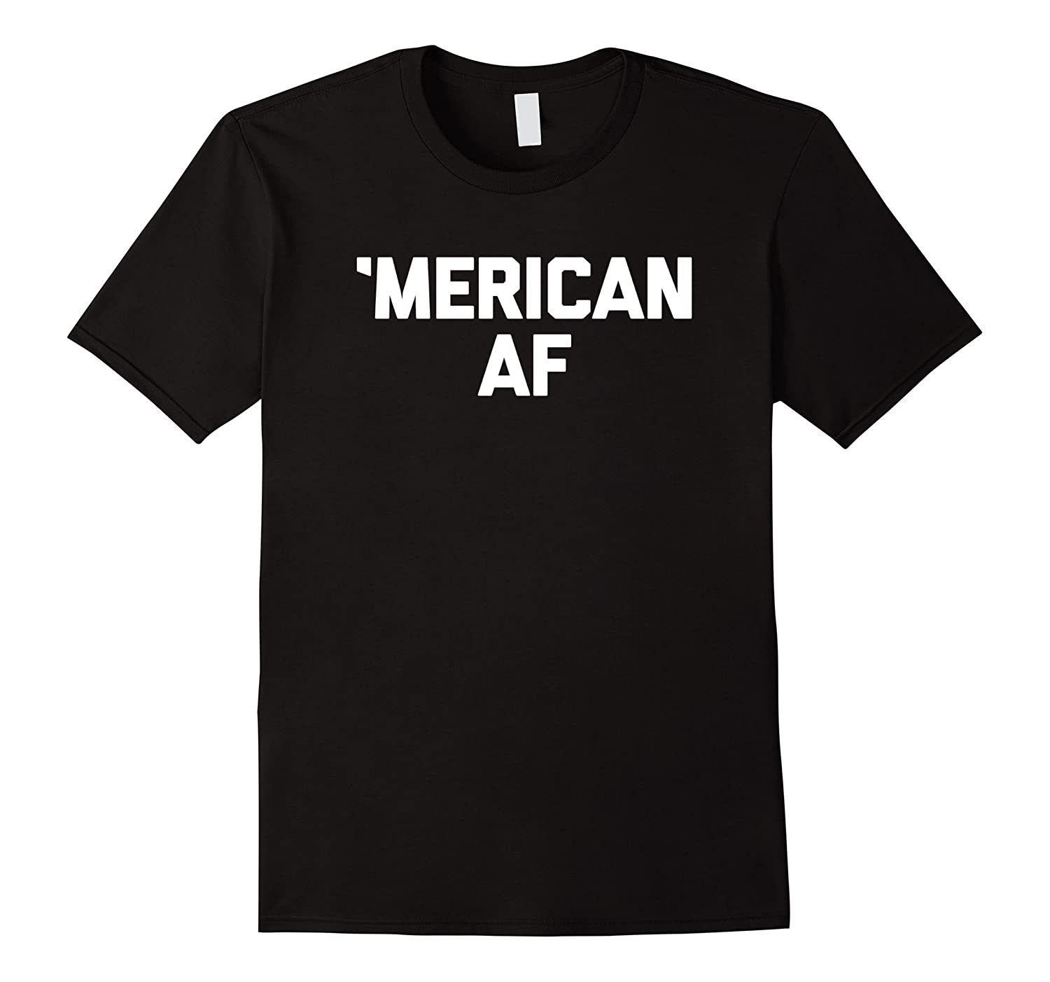 4th Of July Shirt Merican AF T-Shirt funny saying American-TH